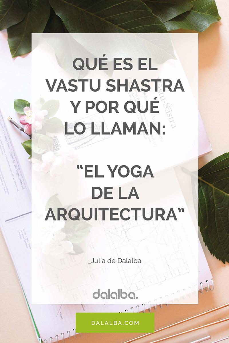 que es el vastu shastra y por qué lo llaman el yoga de la arquitectura